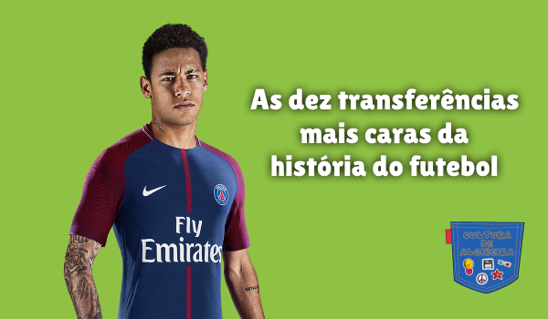 dez transferências mais caras história futebol Cultura Algibeira
