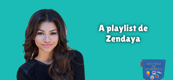 A playlist de Zendaya Cultura de Algibeira