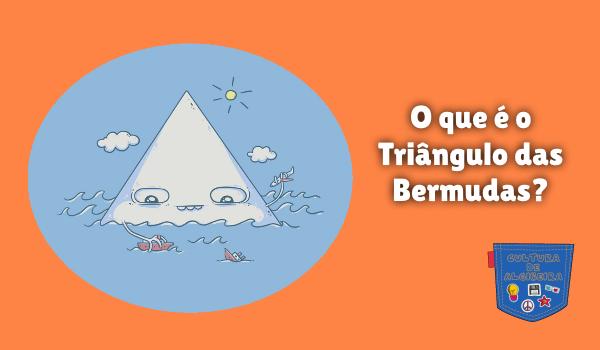 O que é o Triângulo das Bermudas? Cultura de Algibeira