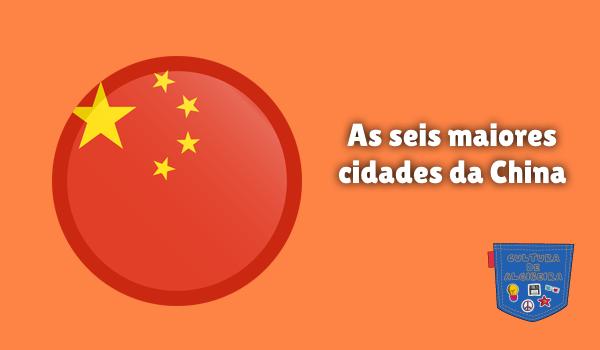 As seis maiores cidades da China Cultura de Algibeira