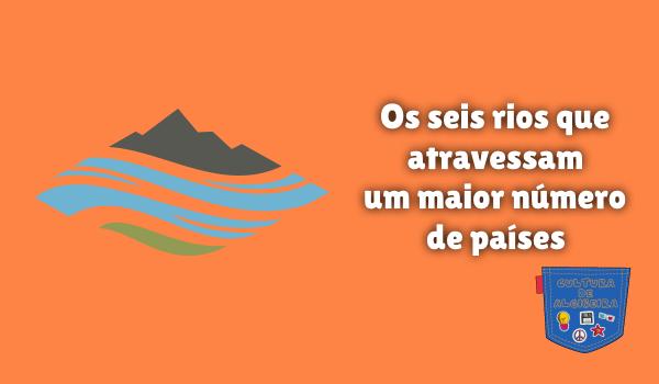 seis rios atravessam maior número países Cultura de Algibeira