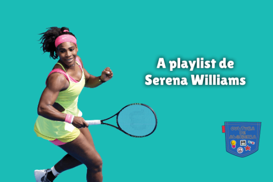 A playlist de Serena Williams Cultura de Algibeira