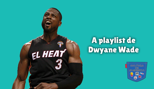 A playlist de Dwyane Wade Cultura de Algibeira