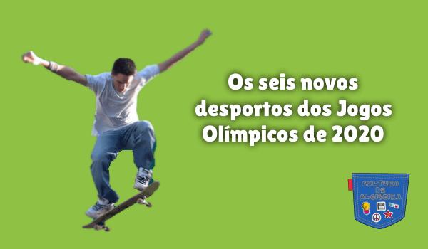 seis novos desportos Jogos Olímpicos 2020 Cultura de Algibeira