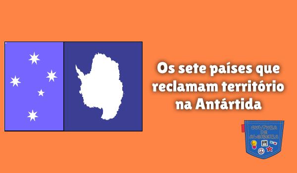 sete países reclamam território Antártida Cultura de Algibeira