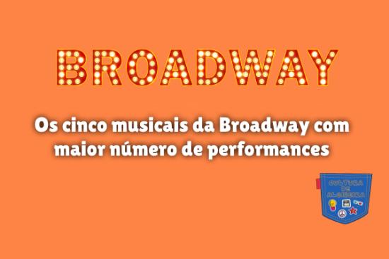 musicais Broadway maior número performances Cultura de Algibeira