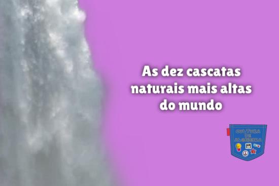 dez cascatas naturais mais altas do mundo Cultura de Algibeira