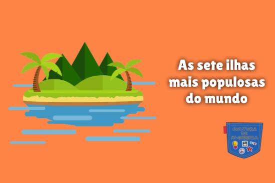 As sete ilhas mais populosas do mundo Cultura de Algibeira