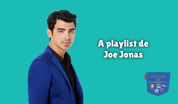 A playlist de Joe Jonas Cultura de Algibeira