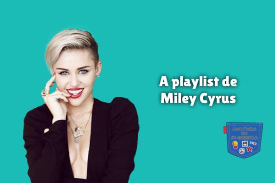 A playlist de Miley Cyrus Cultura de Algibeira