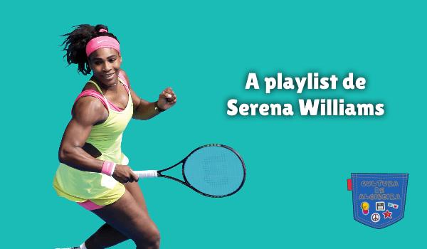A playlist de Serena Williams Cultura de Algibeira