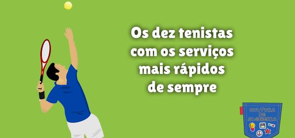 dez tenistas serviços mais rápidos sempre Cultura de Algibeira