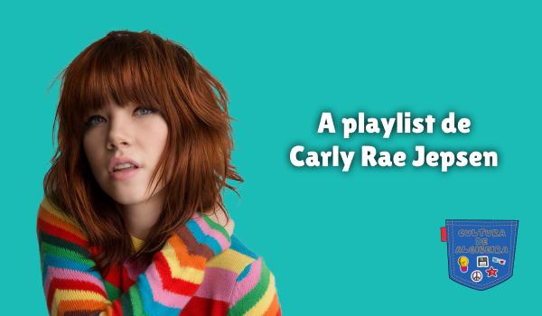 A playlist de Carly Rae Jepsen Cultura de Algibeira