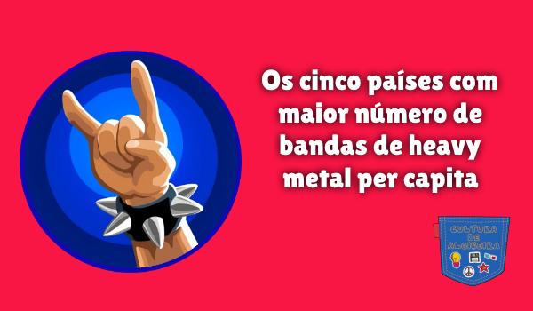 países mais bandas heavy metal per capita Cultura de Algibeira