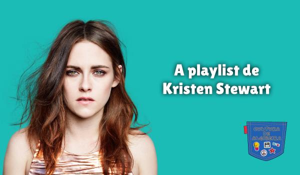 A playlist de Kristen Stewart Cultura de Algibeira
