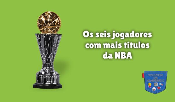 Os seis jogadores com mais títulos da NBA Cultura de Algibeira
