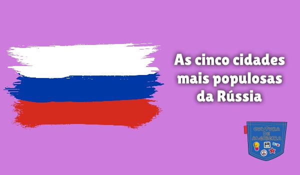 As cinco cidades mais populosas da Rússia