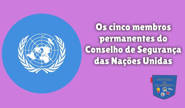 5 membros Conselho Segurança Nações Unidas Cultura de Algibeira