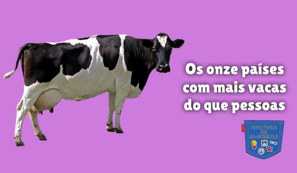 Os onze países com mais vacas do que pessoas Cultura de Algibeira