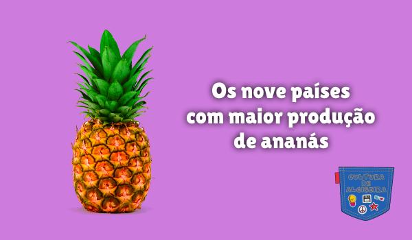 Os nove países com maior produção de ananás Cultura de Algibeira
