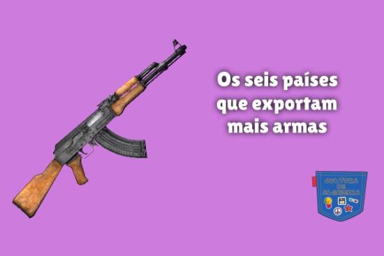 Os seis países que exportam mais armas Cultura de Algibeira