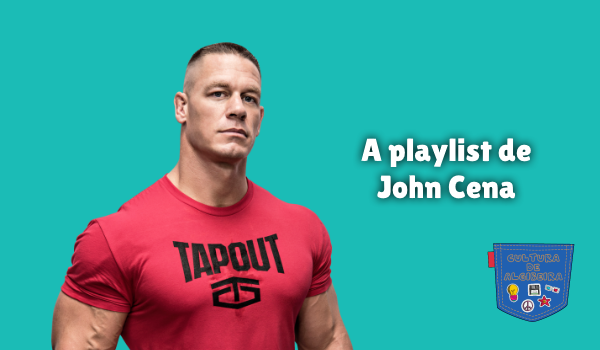 A playlist de John Cena Cultura de Algibeira