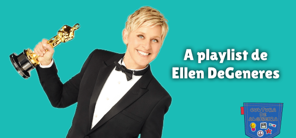 A playlist de Ellen DeGeneres Cultura de Algibeira