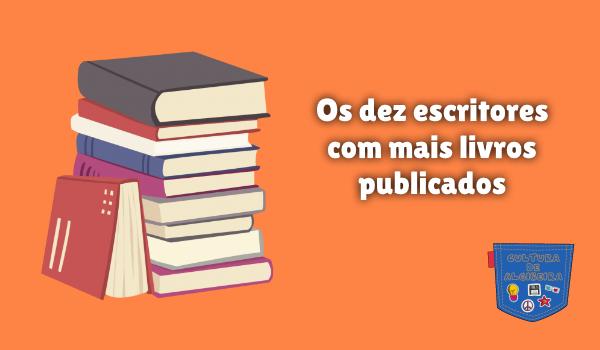 Os dez escritores com mais livros publicados Cultura de Algibeira