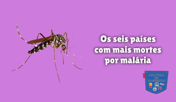 Os seis países com mais mortes por malária Cultura de Algibeira
