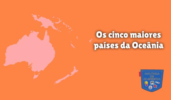 Os cinco maiores países da Oceânia Cultura de Algibeira