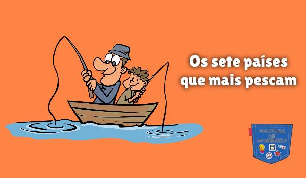 Os sete países que mais pescam Cultura de Algibeira