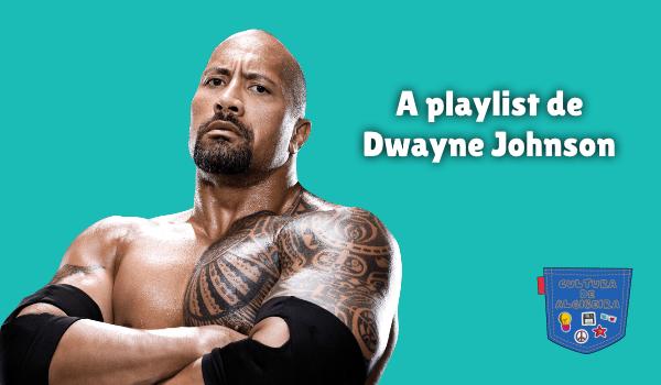 A playlist de Dwayne Johnson Cultura de Algibeira