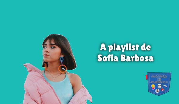 A playlist de Sofia Barbosa Cultura de Algibeira