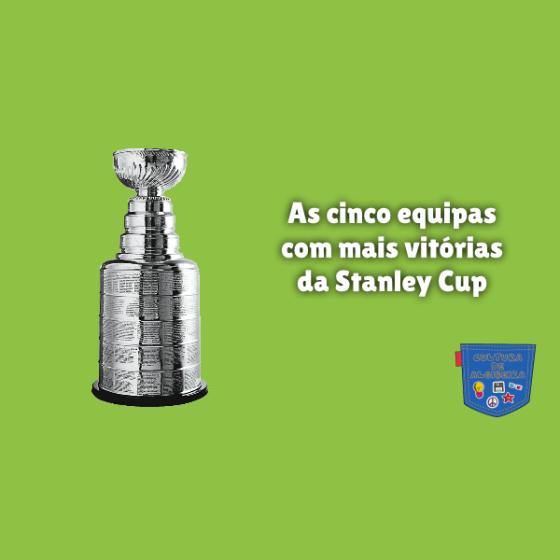 cinco equipas mais vitórias Stanley Cup Cultura de Algibeira