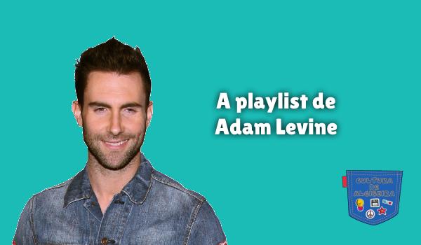 A playlist de Adam Levine Cultura de Algibeira