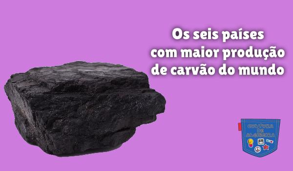 seis países maior produção carvão mundo Cultura de Algibeira