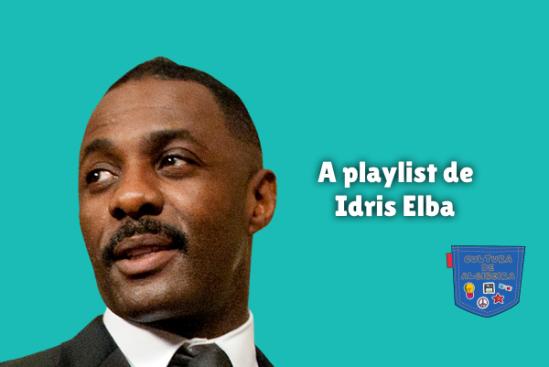 A playlist de Idris Elba Cultura de Algibeira