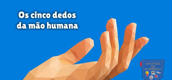 Os cinco dedos da mão humana Cultura de Algibeira