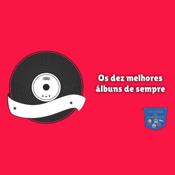 Os dez melhores álbuns de sempre Cultura de Algibeira