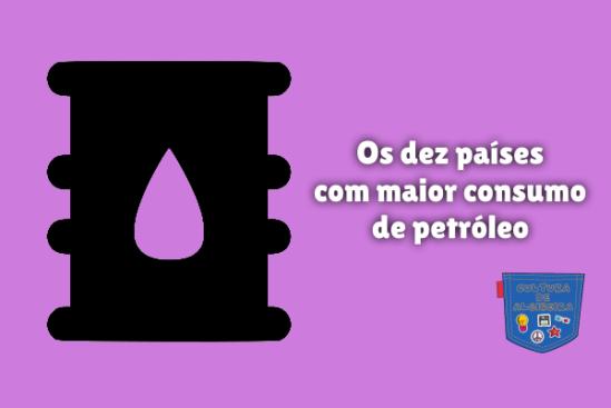Os dez países com maior consumo de petróleo Cultura de Algibeira