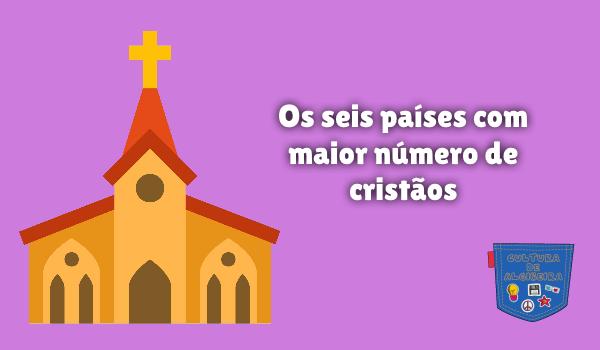 Os seis países com maior número de cristãos Cultura de Algibeira
