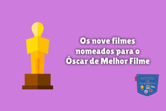 nove filmes nomeados Óscar Melhor Filme Cultura de Algibeira
