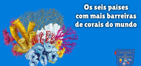 seis países mais barreiras corais mundo Cultura de Algibeira