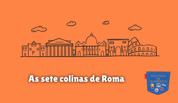 As sete colinas de Roma Cultura de Algibeira