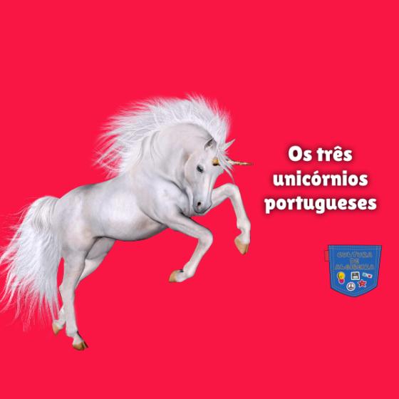 Os três unicórnios portugueses Cultura de Algibeira