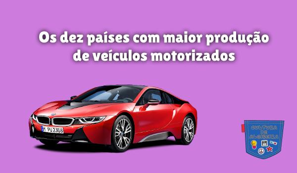 países mais produção veículos motorizados Cultura de Algibeira