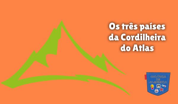 Os três países da Cordilheira do Atlas Cultura de Algibeira