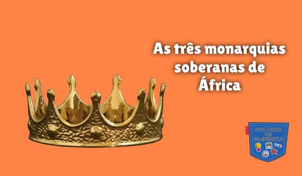 As três monarquias soberanas de África Cultura de Algibeira