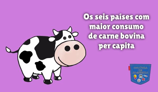 seis países mais consumo carne bovina capita Cultura de Algibeira