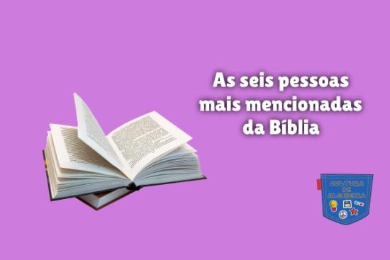 As seis pessoas mais mencionadas da Bíblia Cultura de Algibeira